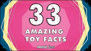 33 Amazing Toy Facts  mental_floss on YouTube (Ep.216)