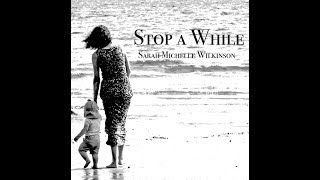 Stop A While - Sarah Michelle Wilkinson.