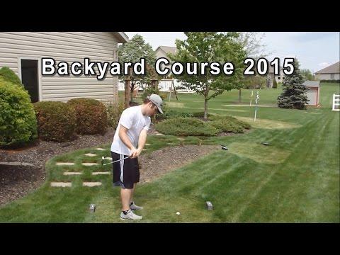 Backyard Golf Course 2015! Plus Full Round w/ Sam!