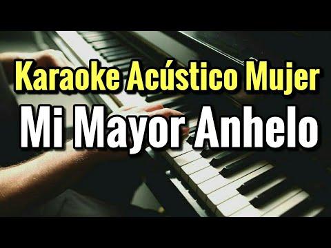 MI MAYOR ANHELO - BANDA MS - KARAOKE ACUSTICO PIANO TONO MUJER