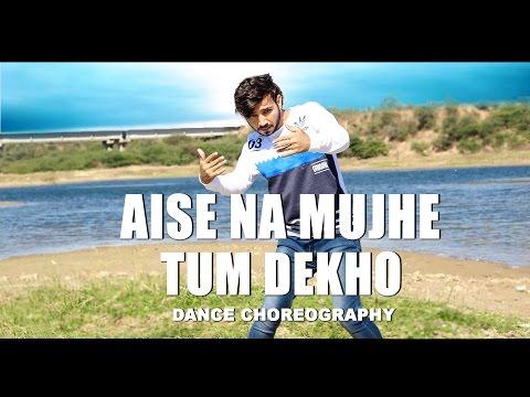 Aise Na Mujhe Tum Dekho   Dance Choreography   Vicky Patel   Ash King