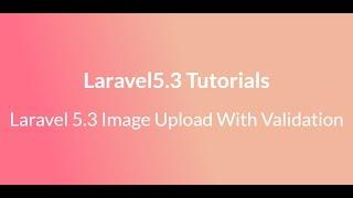 Laravel 5.3 Image Upload With Validation