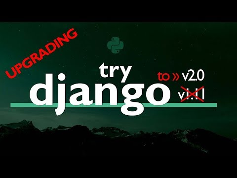 Upgrading Try DJANGO 1.11 to Django 2.0 // Django TUTORIAL