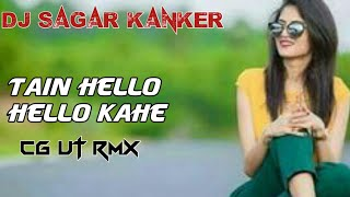Hello Hello Kahe (Cg Ut Rmx) Dj Sagar Kanker 2k19