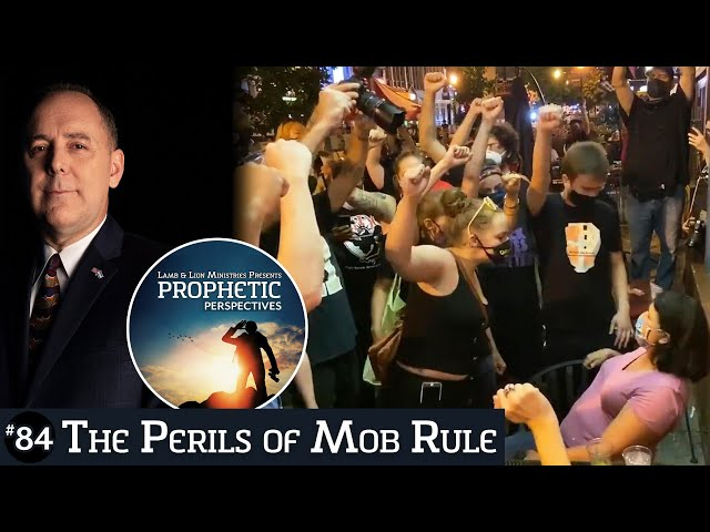 The Perils of Mob Rule | Prophetic Perspectives #84