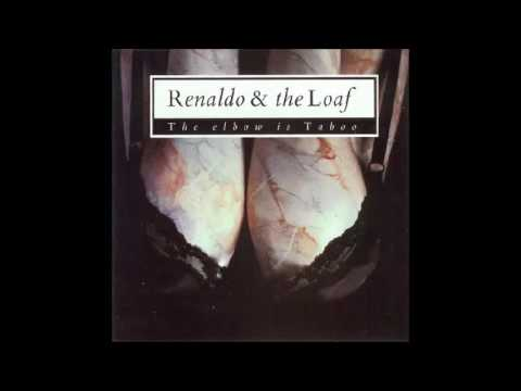 """RENALDO & THE LOAF : """"The Elbow Is Taboo"""""""