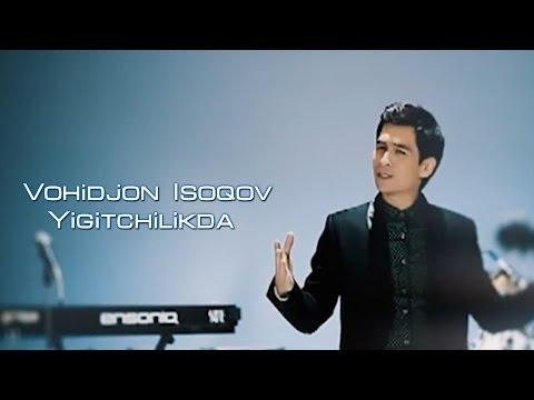 Vohidjon Isoqov - Yigitchilikda (Official Clip)