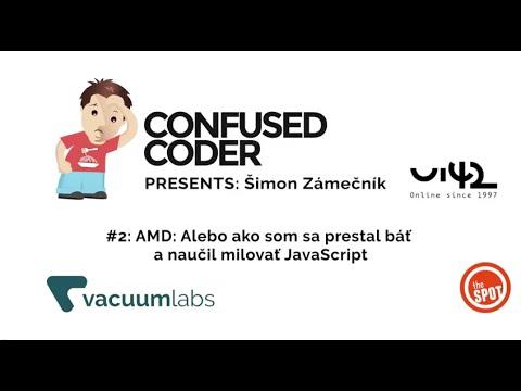 Confused Coder #2 - AMD: Alebo ako som sa prestal báť a naučil milovať JavaScript