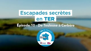 Escapades secrètes en TER (Saison 2)    10 Ligne Toulouse – Cerbère