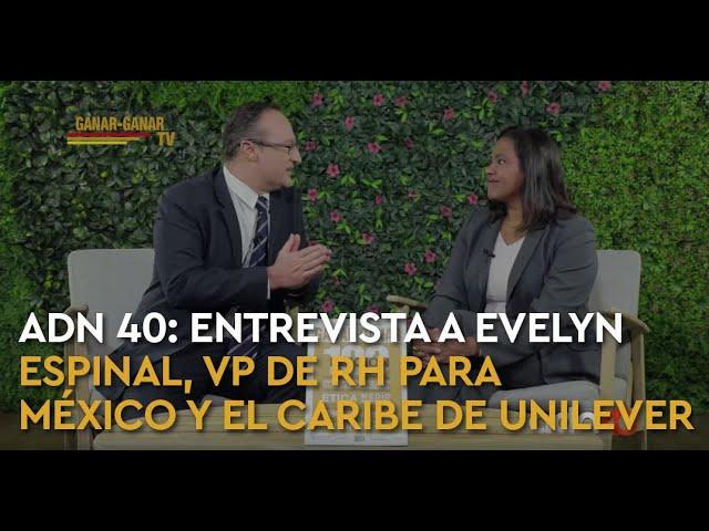 ADN 40: Entrevista a Evelyn Espinal, VP de Recursos Humanos para México y El Caribe de Unilever.