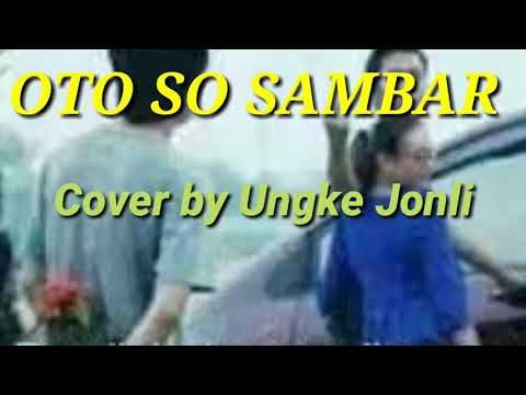 OTO SO SAMBAR cover by Ungke Jonli