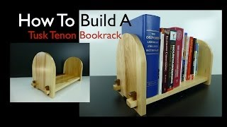 How To Build A Tusk Tenon Bookrack