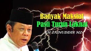 Banyak Maksiat Pasti Turun Laknat - Ceramah KH Zainuddin MZ