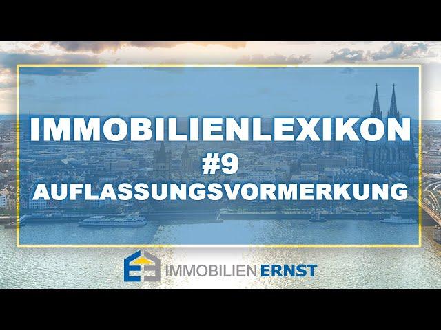 Immobilienlexikon #9 Auflassungsvormerkung Immobilienmakler Köln - Immobilien Ernst