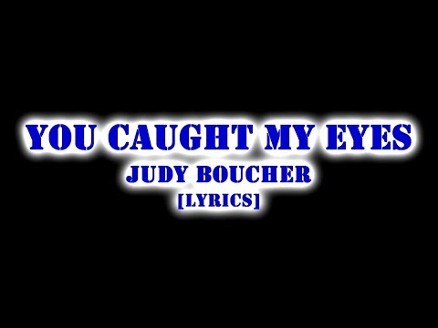 JUDY BOUCHER-YOU CAUGHT MY EYES | LYRICS