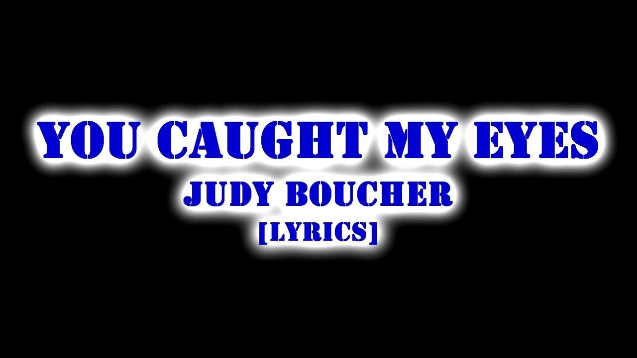 Download JUDY BOUCHER-YOU CAUGHT MY EYES   LYRICS
