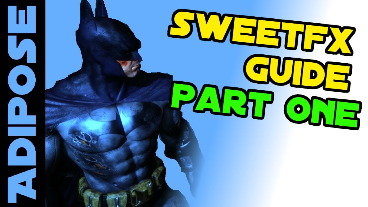 SweetFX Tutorial: Part One  What is SweetFX? How to install it