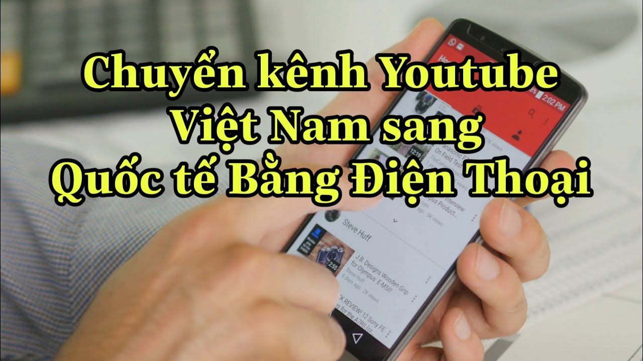 Cách chuyển Kênh youtube Việt Nam sang nước ngoài bằng Điện thoại để kiếm tiền