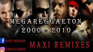 MEGA REGGAETON - (AÑO 2000  2010) -  MAXI REMIXES