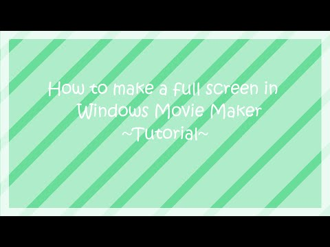 How To Make Your Videos Full Screen In Windows Movie Maker