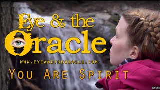 """""""You Are Spirit"""" from Eye & the Oracle"""