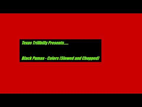 Black Pumas - Colors (Slowed And Chopped By Texas Trillbilly)