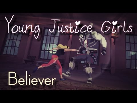 Believer || Young Justice Girls