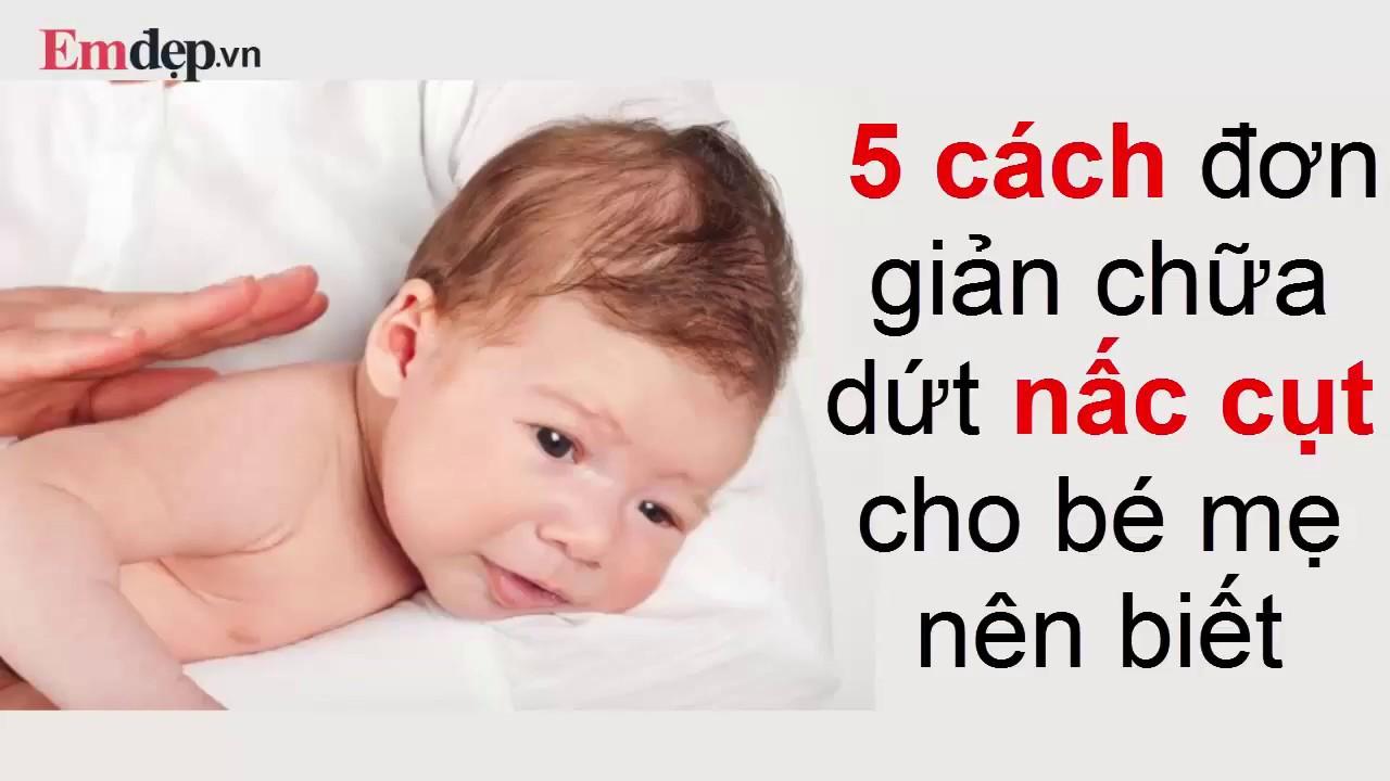 5 mẹo đơn giản CHỮA DỨT NẤC CỤT cho trẻ nhỏ mẹ nào cũng nên biết