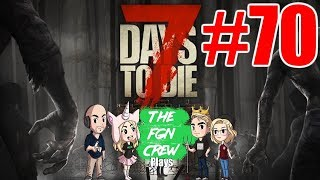 The FGN Crew Plays: 7 Days to Die #70 - Crucible Construction