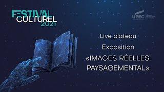 """Festival culturel 2021 - Exposition """"Images réelles,  Paysage mental"""""""