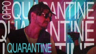 Oppo - Quarantine [OFFICIAL VIDEO] || @IAMOPPO