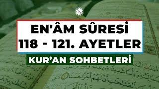 Kur'an Sohbetleri | EN'ÂM SÛRESİ 118 – 121. AYETLER
