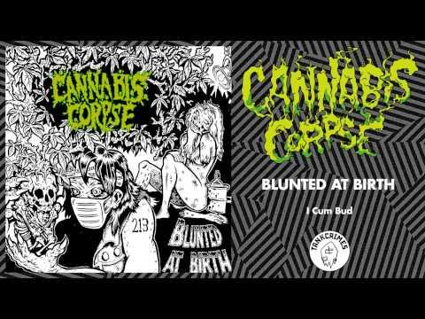 "Cannabis Corpse ""I Cum Bud"""