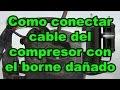 Como conectar cable del compresor con borne dañado