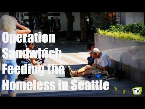 Feeding The Homeless In Seattle - Acts of Kindness - TalkItUpTV