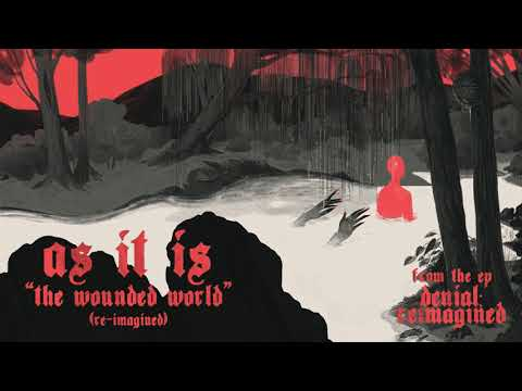 As It Is - The Wounded World (Reimagined)
