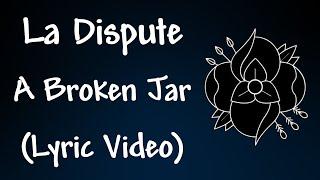 La Dispute - A Broken Jar Lyrics
