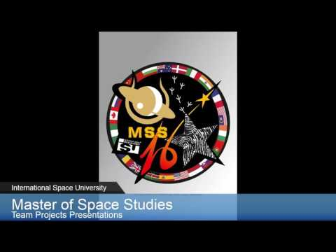 International Space University MSS 2016 Team Project presentations