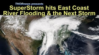 Superstorm aims at East Coast & River Flooding & the Next BIG storm is inbound