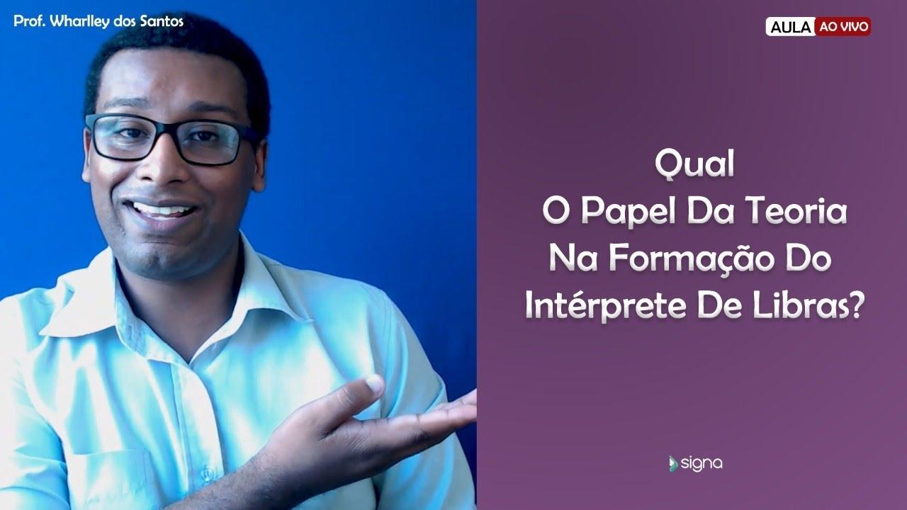 Qual o papel da teoria na formação do intérprete de Libras?
