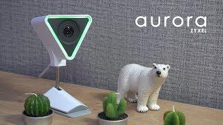 Aurora Akıllı Güvenlik Kamerası - ZYXEL ile Olan Biteni Uzaktan İzleyin ;)