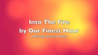 Into The Fire (Thirteen Senses cover) by Our Finest Hour
