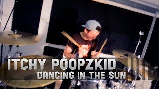 ITCHY POOPZKID - Dancing In The Sun Drum Cover