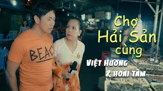 Việt Hương - Khám Phá Chợ Hải Sản Vũng Tàu Cùng Việt Hương Và Hoài Tâm