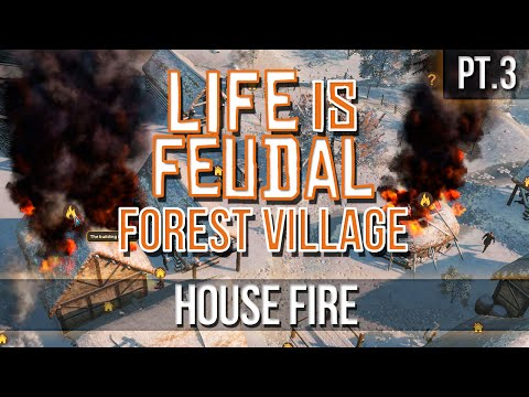 Life is Feudal: FOREST VILLAGE - House Fire! [Pt.3]