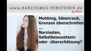 Mobbing, Ideenraub, Grenzen überschreiten...Narzissten: Selbstbewusstsein oder Selbstüberschätzung?