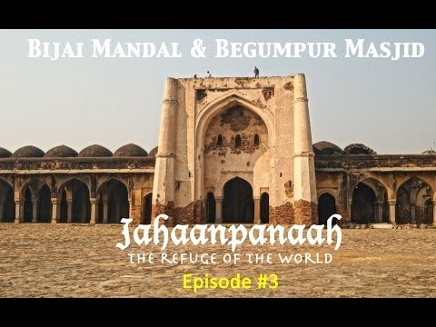 Jahaanpanaah : Bijai Mandal and Begumpur Mosque - Episode 3 of3