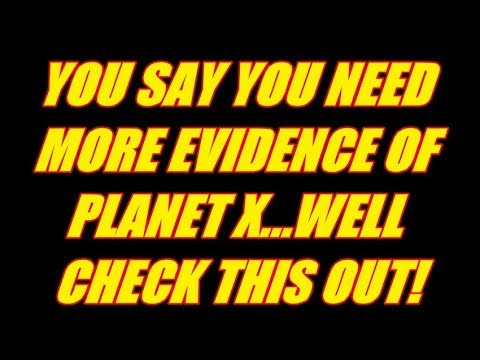 PLANET X PHYSICIST - YOU SAY YOU NEED MORE EVIDENCE OF PLANET X   WELL CHECK THIS OUT!