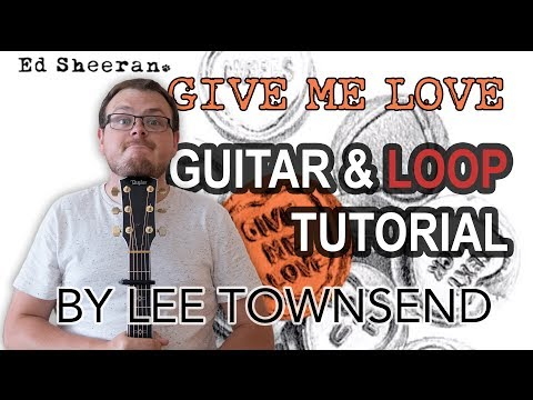 How To Play Ed Sheeran Give Me Love - Guitar Loop Tutorial