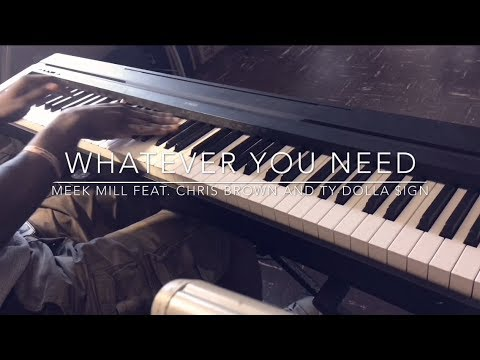 Whatever You Need -Meek Mill ft. Chris Brown and Ty Dolla $ign Piano Cover